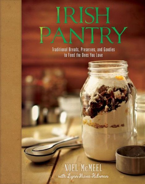 Irish Pantry: Traditional Breads, Preserves, and Goodies to Feed the Ones You Love