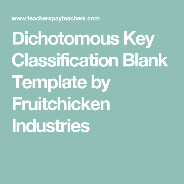 Dichotomous Key Classification Blank Template by Fruitchicken ...