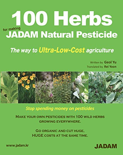 100 Herbs For Making Jadam Natural Pesticide The Way To Ultra Low Cost Agriculture Jadam Organic Farming Natural Pesticides Natural Farming Organic Farming