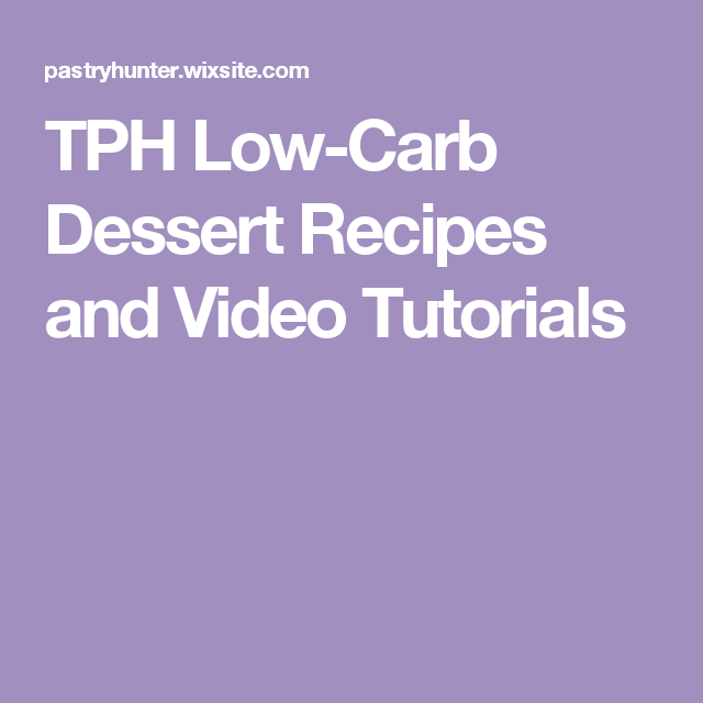 TPH Low-Carb Dessert Recipes and Video Tutorials