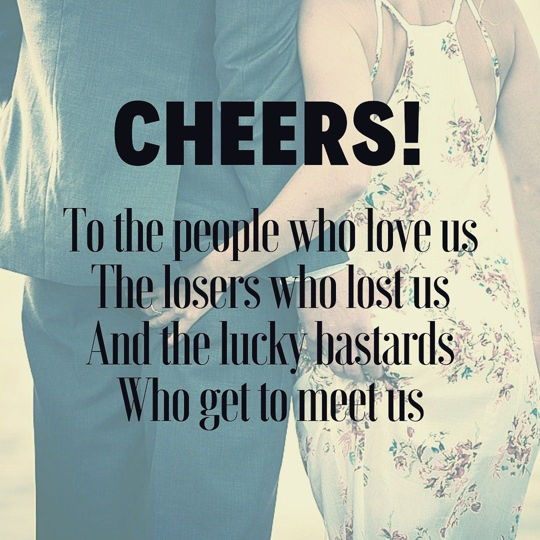 Funny Quote Cheers To The People Who Love Us The Losers Who Lost