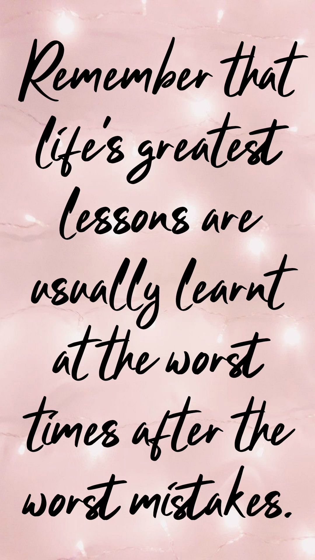 Remember That Life S Greatest Lessons Are Usually Learnt At The Worst Times After The Worst Mistakes 50 Free In 2020 Life Quotes Meaningful Quotes Wallpaper Quotes