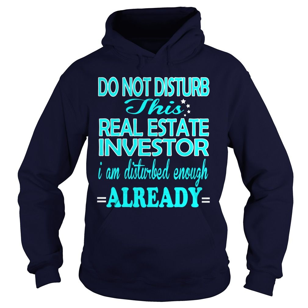 REAL ESTATE INVESTOR DO NOT DISTURB THIS I AM DISTURBED ENOUGH ALREADY T-Shirts, Hoodies. GET IT ==► https://www.sunfrog.com/LifeStyle/REAL-ESTATE-INVESTOR-DISTURB-Navy-Blue-Hoodie.html?id=41382