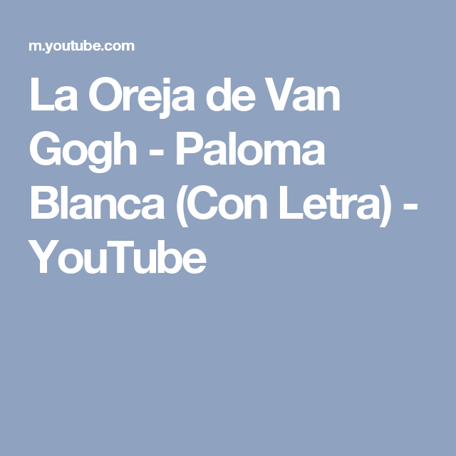 La Oreja de Van Gogh - Paloma Blanca (Con Letra) - YouTube