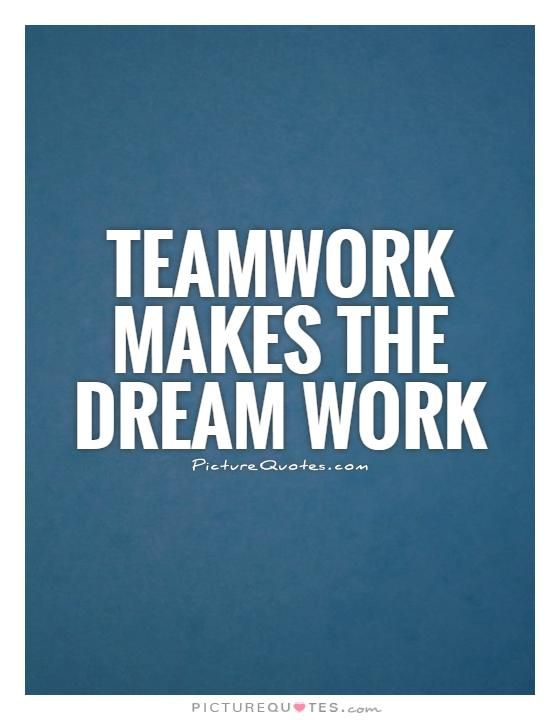 Team Work Quotes Teamwork Makes The Dream Workteamwork Quotes On Picturequotes