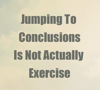 Today's Quotation Jumping To Conclusions Is Not Actually Exercise Impressive Jumping To Conclusions Quotes