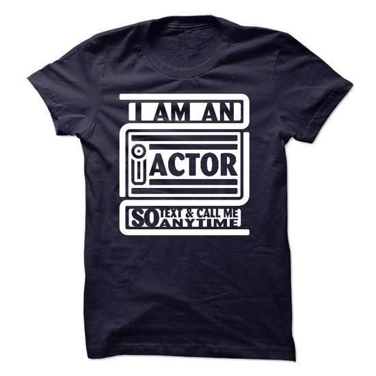 I Am An I Actor So Text And Call Me Anytime T Shirts, Hoodies Sweatshirts. Check price ==► http://store.customtshirts.xyz/go.php?u=https://www.sunfrog.com/LifeStyle/I-Am-An-I-Actor-So-Text-And-Call-Me-Anytime.html?41382