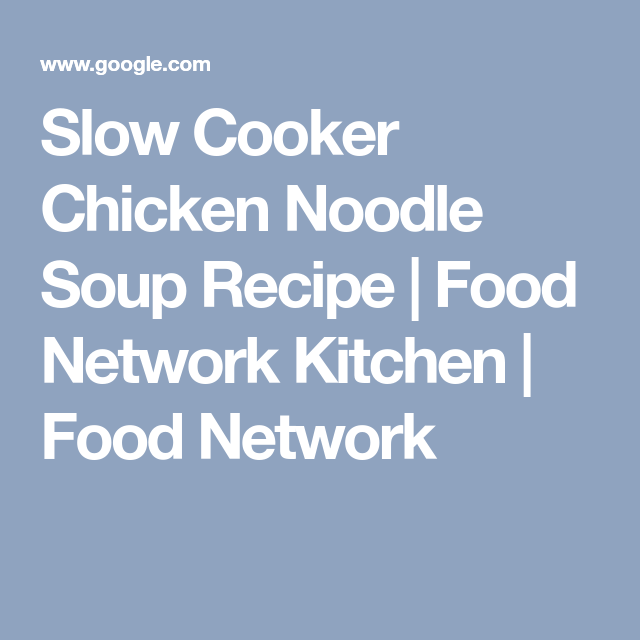 Slow cooker chicken noodle soup recipe food network kitchen slow cooker chicken noodle soup recipe food network kitchen food network forumfinder Image collections