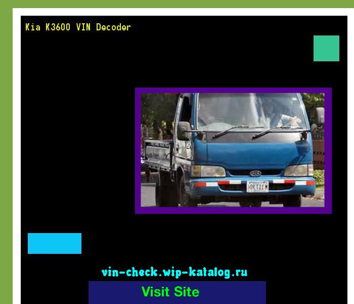 Kia K3600 Vin Decoder Lookup Kia K3600 Vin Number 160914 Kia
