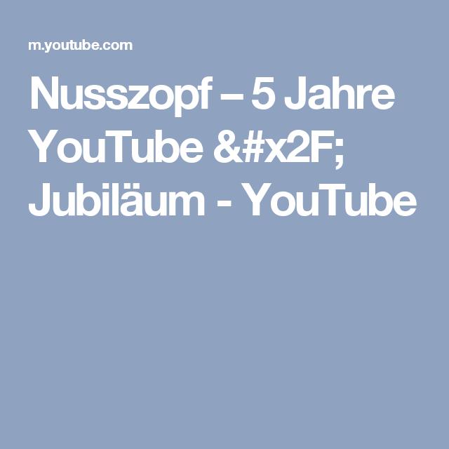 Nusszopf – 5 Jahre YouTube / Jubiläum - YouTube