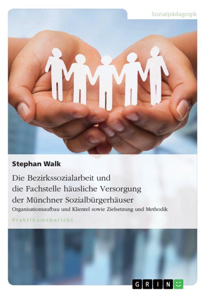 Die Bezirkssozialarbeit Und Die Fachstelle Hausliche Versorgung Der Munchner Sozialburgerhauser Http Grin To Bq1dy Soziale Arbeit Sozialpadagogik Sozial