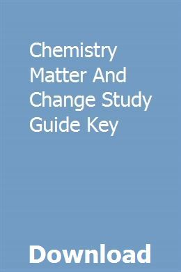 Chemistry Matter And Change Study Guide Key Chemistry