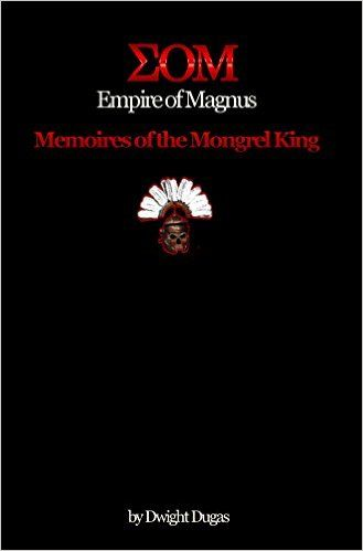 Amazon.com: Empire of Magnus:: Memoires of the Mongrel King eBook: Dwight Dugas, Grant Fraser: Kindle Store
