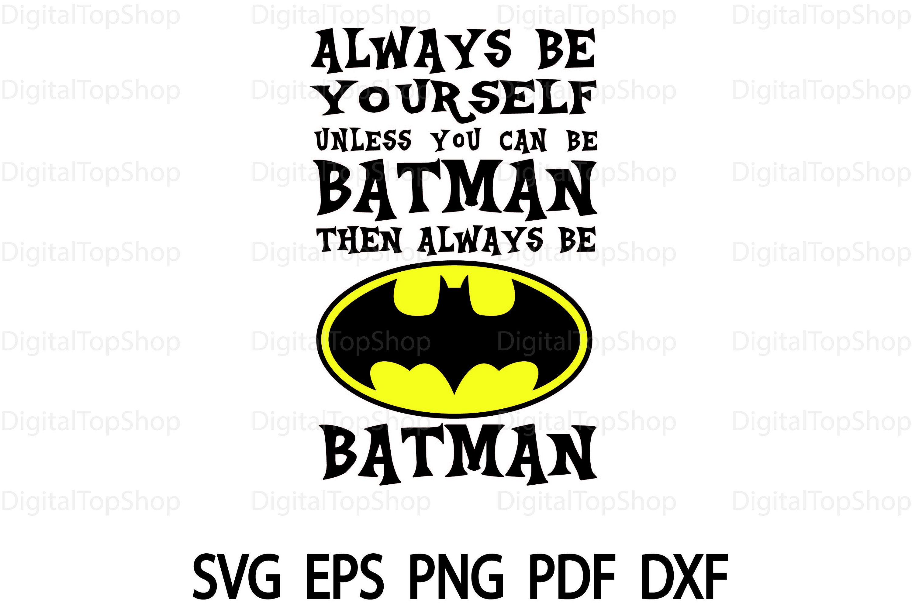 Batman Svg Always Be Yourself Unless You Can Be Batman Then Always