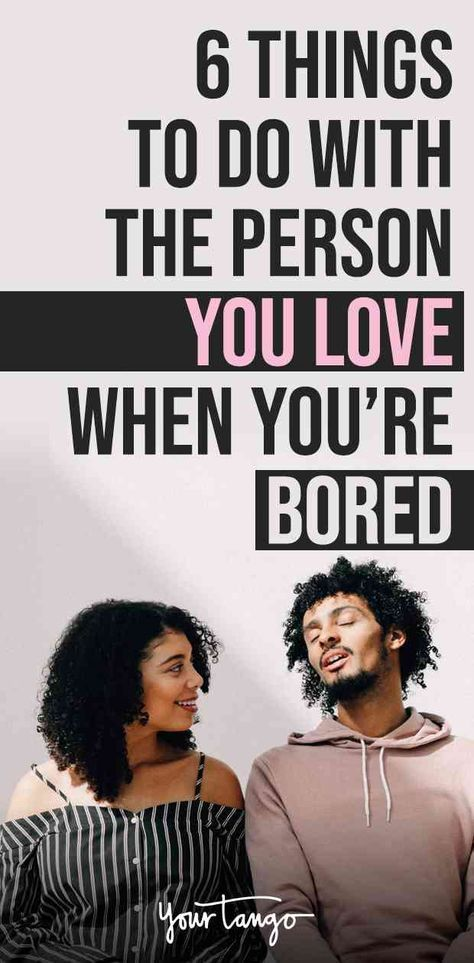 6 Things To Do With The Person You Love When You're Bored ...