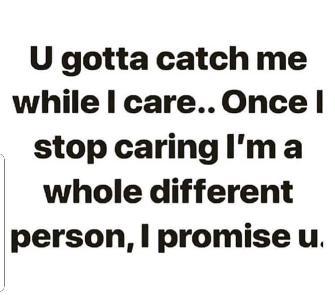 Yep Quotes Life People Relationships Accurate 100 Nottobetakenforgranted Causeandeffect S Don T Care Quotes Caring Quotes Relationships I Care Quotes