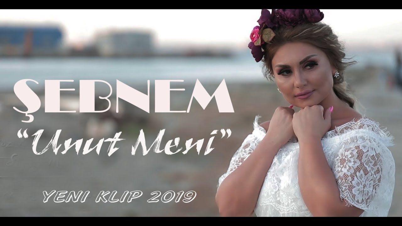 Sebnem Tovuzlu Unut Meni Yeni Klip 2019 Youtube Video