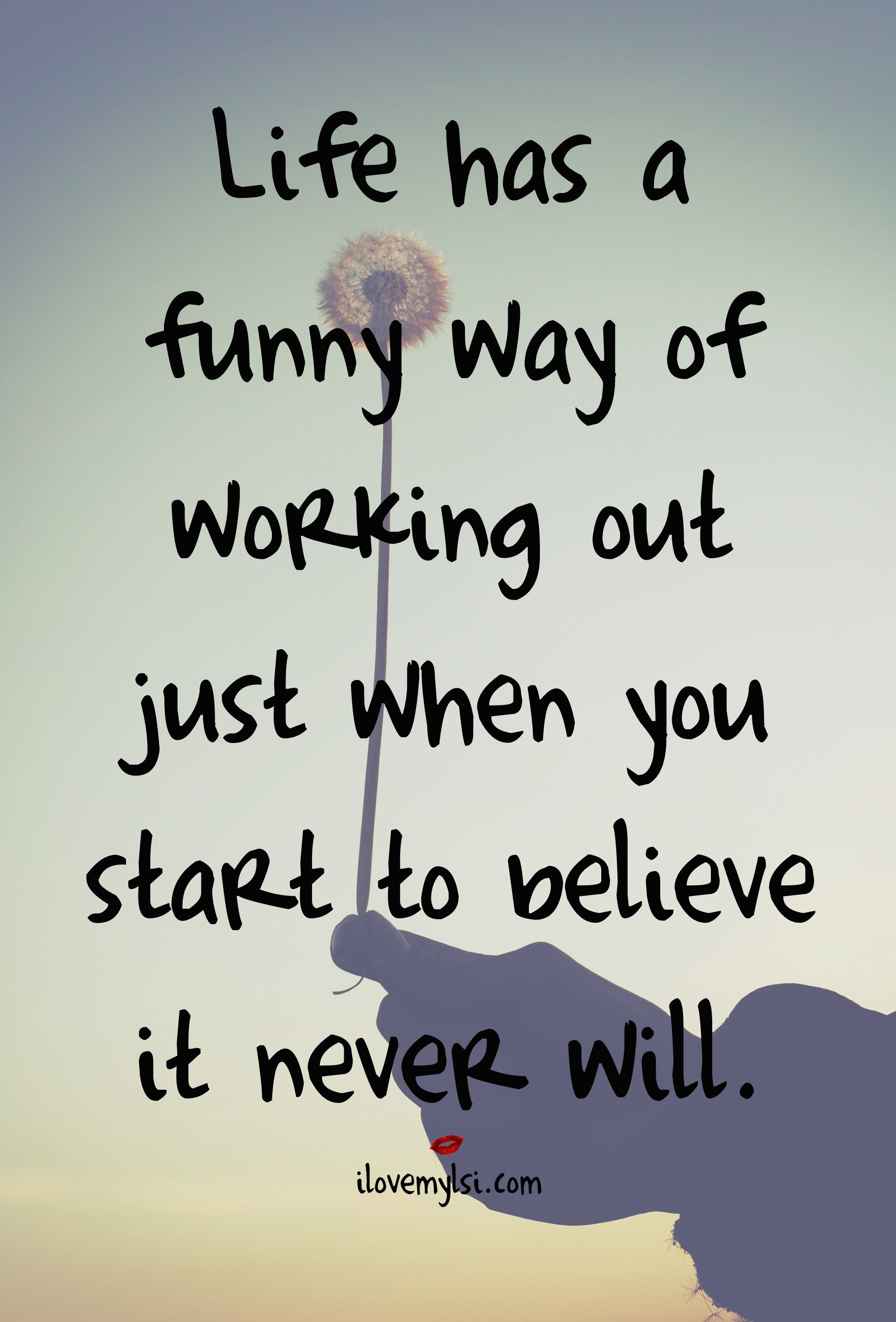 Life Has A Funny Way Of Working Out I Love My Lsi Inspirational Words Quotes Inspirational Quotes
