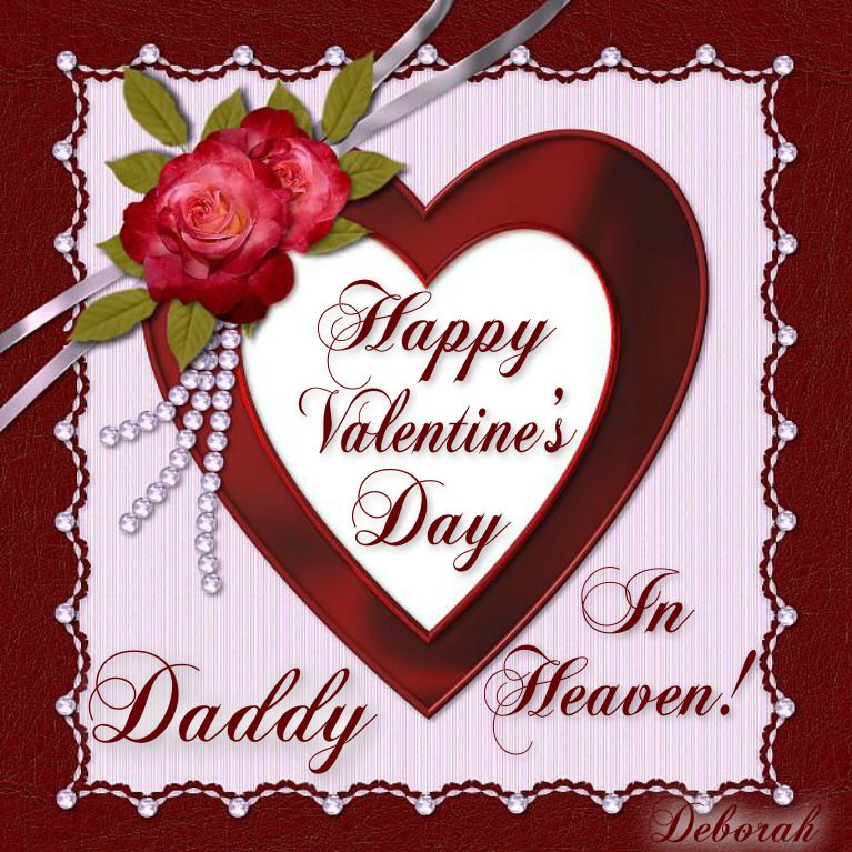 Happy Valentin E Day In Heaven Daddy Dad In Heaven Happy Valentine Happy Valentines Day