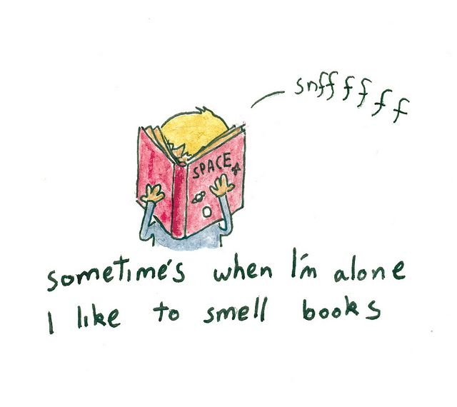 Hahaha This Is Very True For Me. I Love The Smell Of Paper For Some