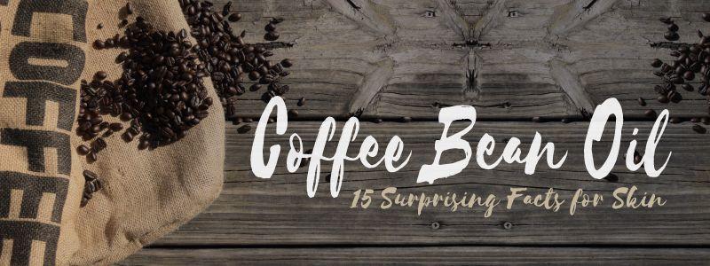 15 Surprising Skin Benefits Of Coffee Bean Oil Beans Benefits
