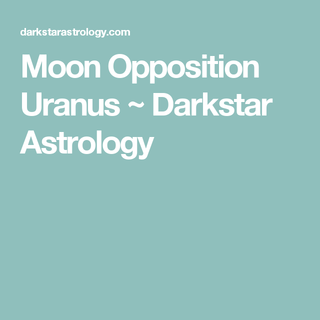 Moon Square/Opposition Uranus | my chart | Astrology, Moon