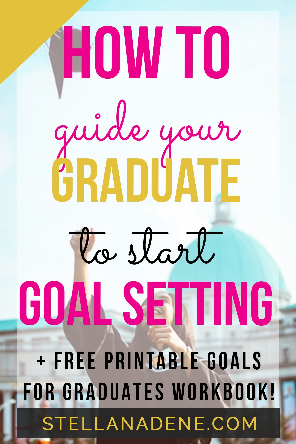 5 Essential Goals To Guide Your Graduate In Setting