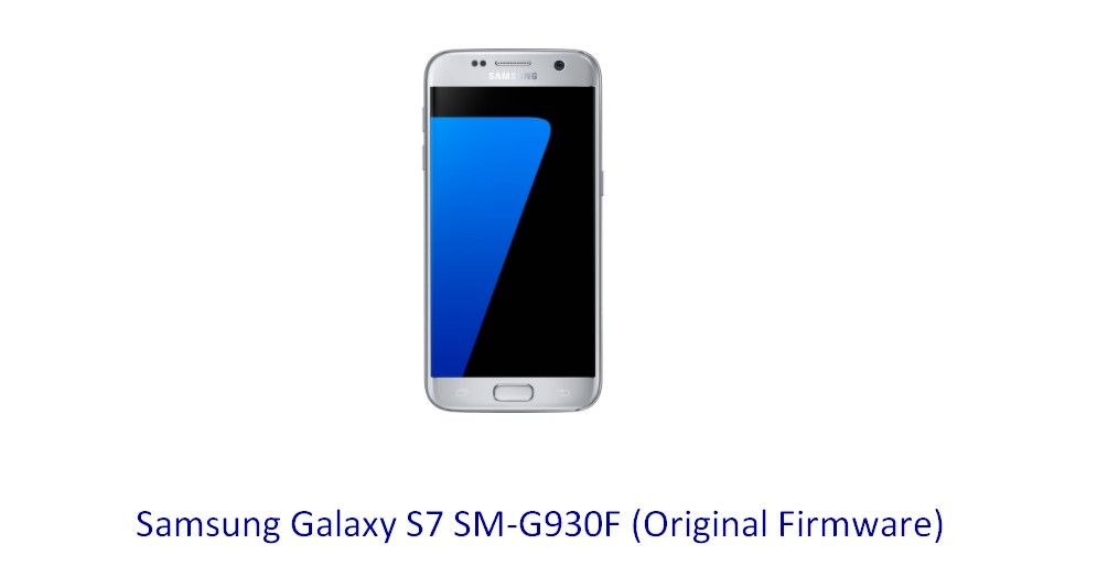 Samsung Galaxy S7 SM-G930F (Original Firmware) - Stock Rom Flash