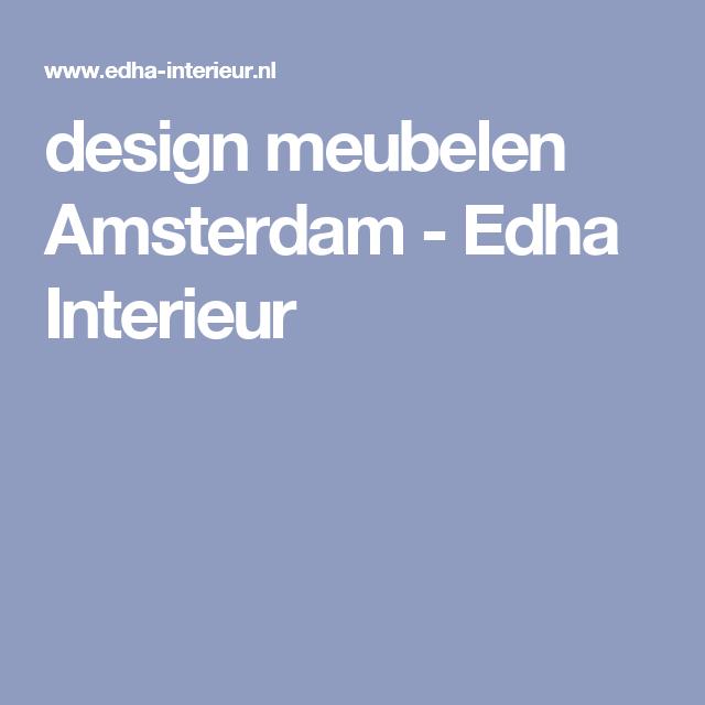 design meubelen Amsterdam - Edha Interieur | - furni | Pinterest