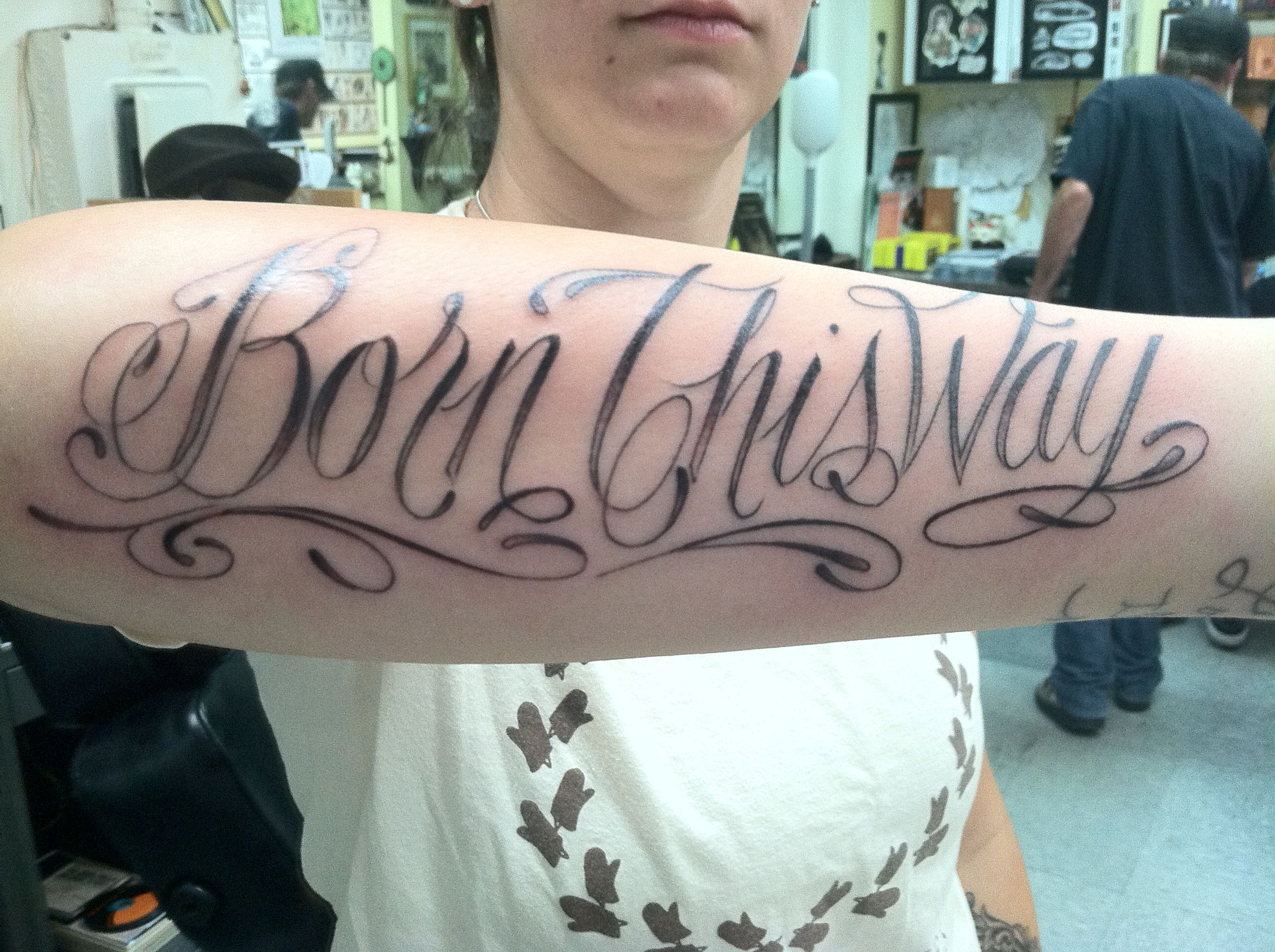 "My ""Born This Way"" tattoo done by Isaiah Negrete of Shamrock Tattoo, Hollywood"