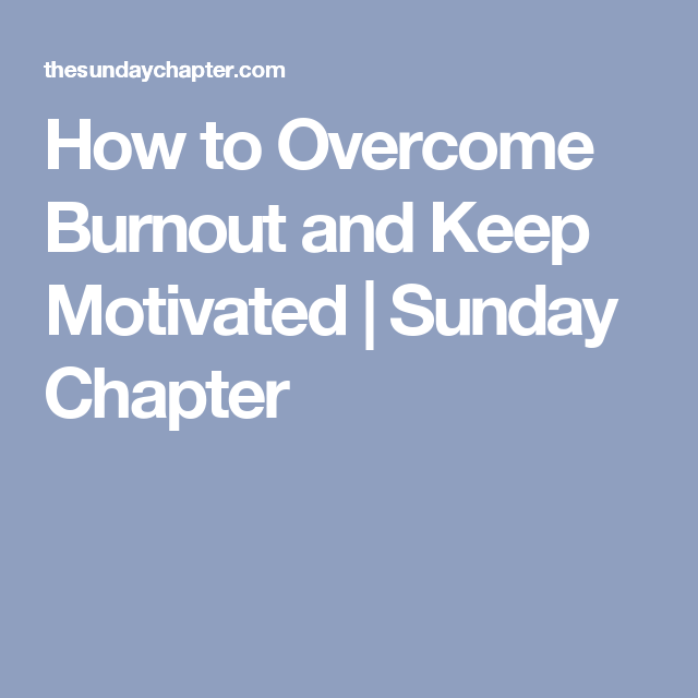 How to Overcome Burnout and Keep Motivated   Sunday Chapter