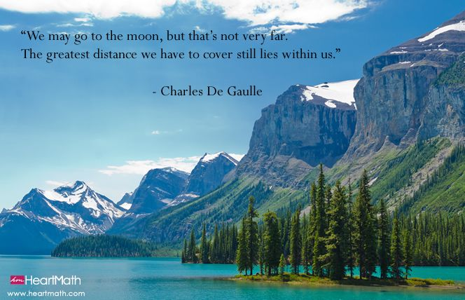 On peut se rendre à la lune, ce n'est pas tellement loin.  La plus grande distance que nous devons franchir demeure à l'intérieur de nous.  //  We may go to the moon, but that's not very far. The greatest distance we have to cover still lies within us. - Charles De Gaulle