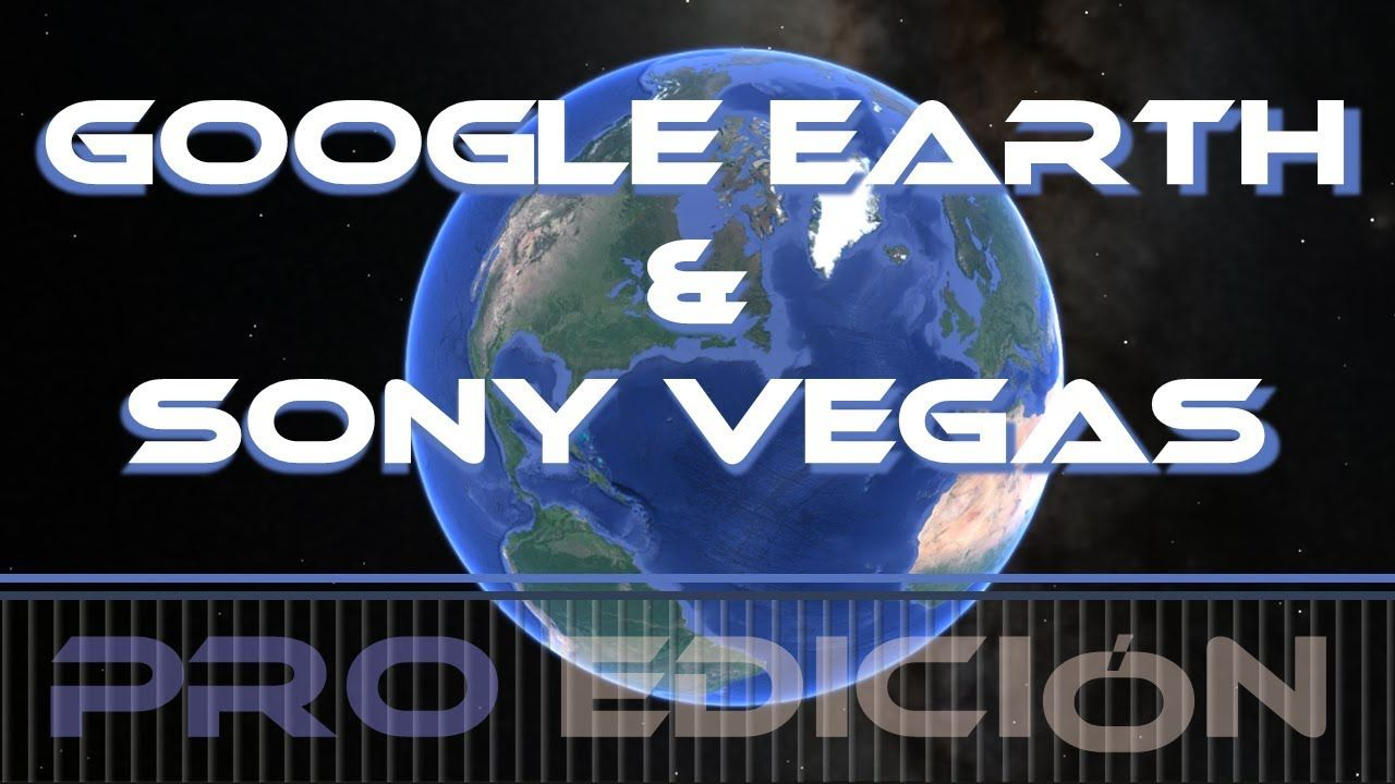 Crear Video Google Earth Pro Sony Vegas Pro 15 Videos Youtube Sony