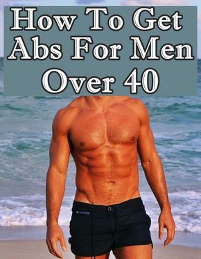 how to get abs over 40 for men  how to get abs abs over