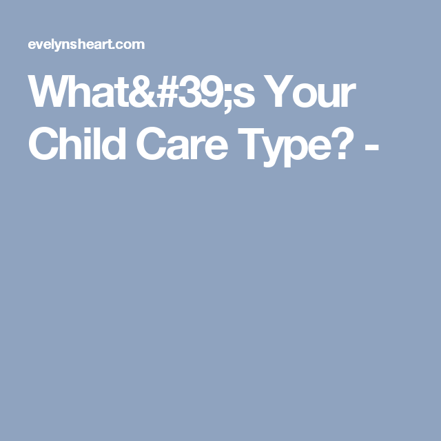 What's Your Child Care Type? - | Childcare, Children, Care
