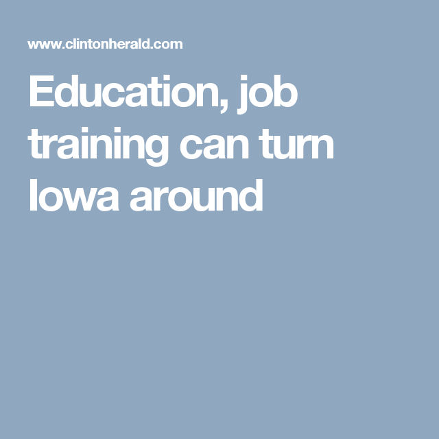 Education, Job Training Can Turn Iowa Around