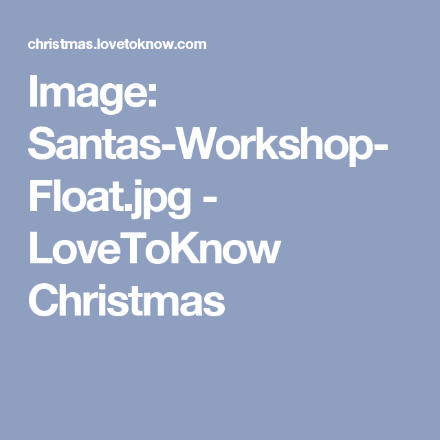 Image: Santas-Workshop-Float.jpg - LoveToKnow Christmas