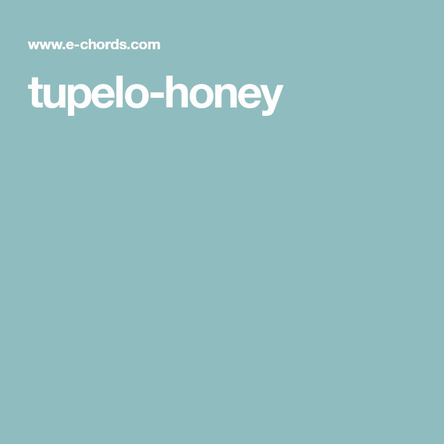 tupelo-honey | songs to learn | Pinterest | Tupelo Honey, Van ...