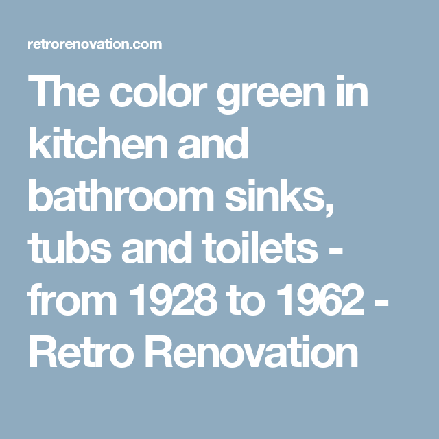 The color green in kitchen and bathroom sinks, tubs and toilets ...
