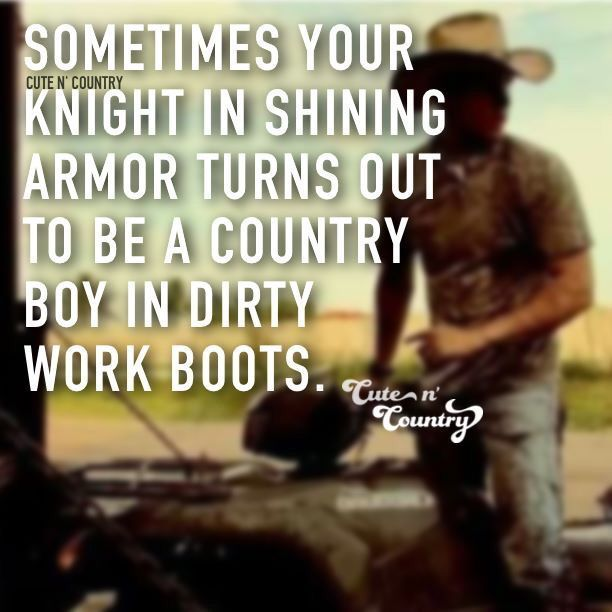 Sometimes your knight in shining armor turns out to be a country boy in dirty work boots #chivalryquotes Sometimes your knight in shining armor turns out to be a country boy in dirty work boots #chivalryquotes Sometimes your knight in shining armor turns out to be a country boy in dirty work boots #chivalryquotes Sometimes your knight in shining armor turns out to be a country boy in dirty work boots #chivalryquotes