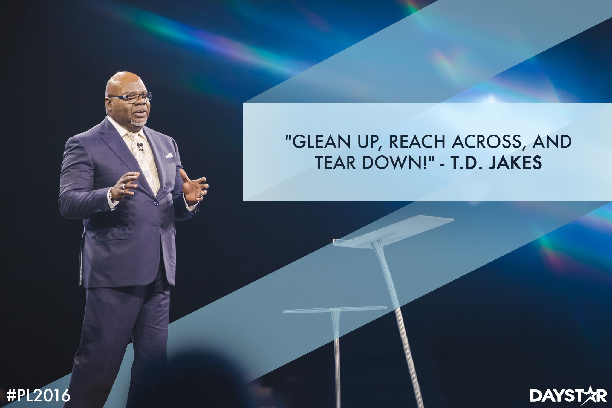 """""""Glean up, reach across, and tear down!"""" -Bishop T.D. Jakes [Daystar.com]"""