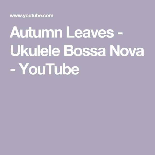 Autumn Leaves Ukulele Bossa Nova Youtube Ukulele Fun Pinterest