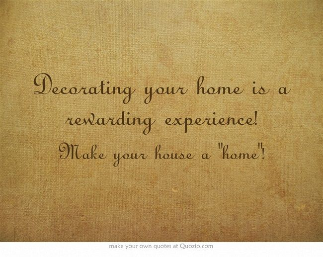 Decorating your home is a rewarding experience!