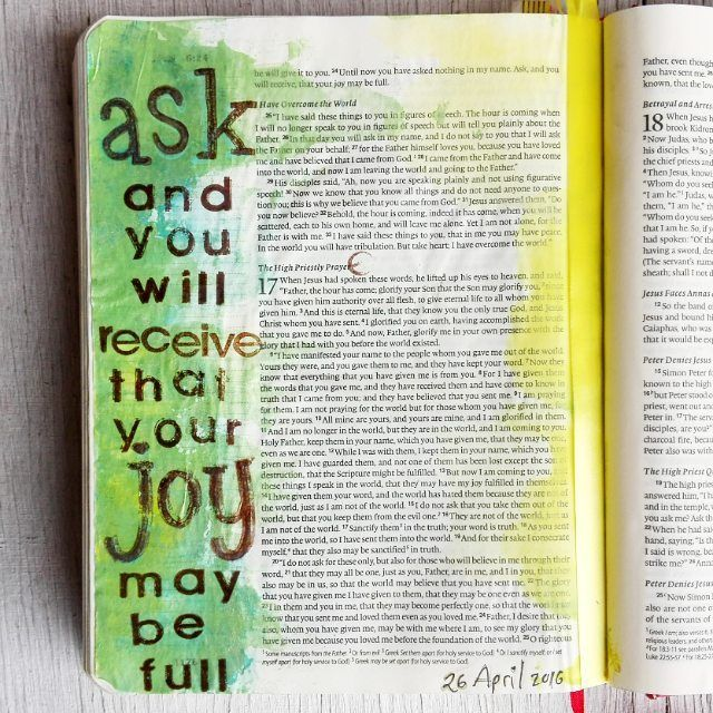 ... Ask and you will receive  that your joy may be full.  John 16:24b ESV  #illustratedfaith #esvjournalingbible #biblejournaling #wilnajournalingbible by happywilna