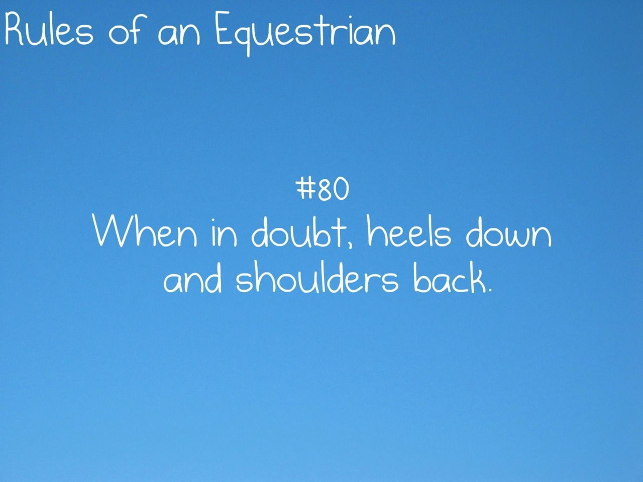 Heels Down, Back Straight, Shoulders Back, Eyes Up, Heels