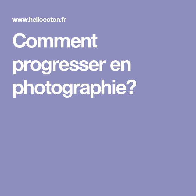 Comment progresser en photographie?