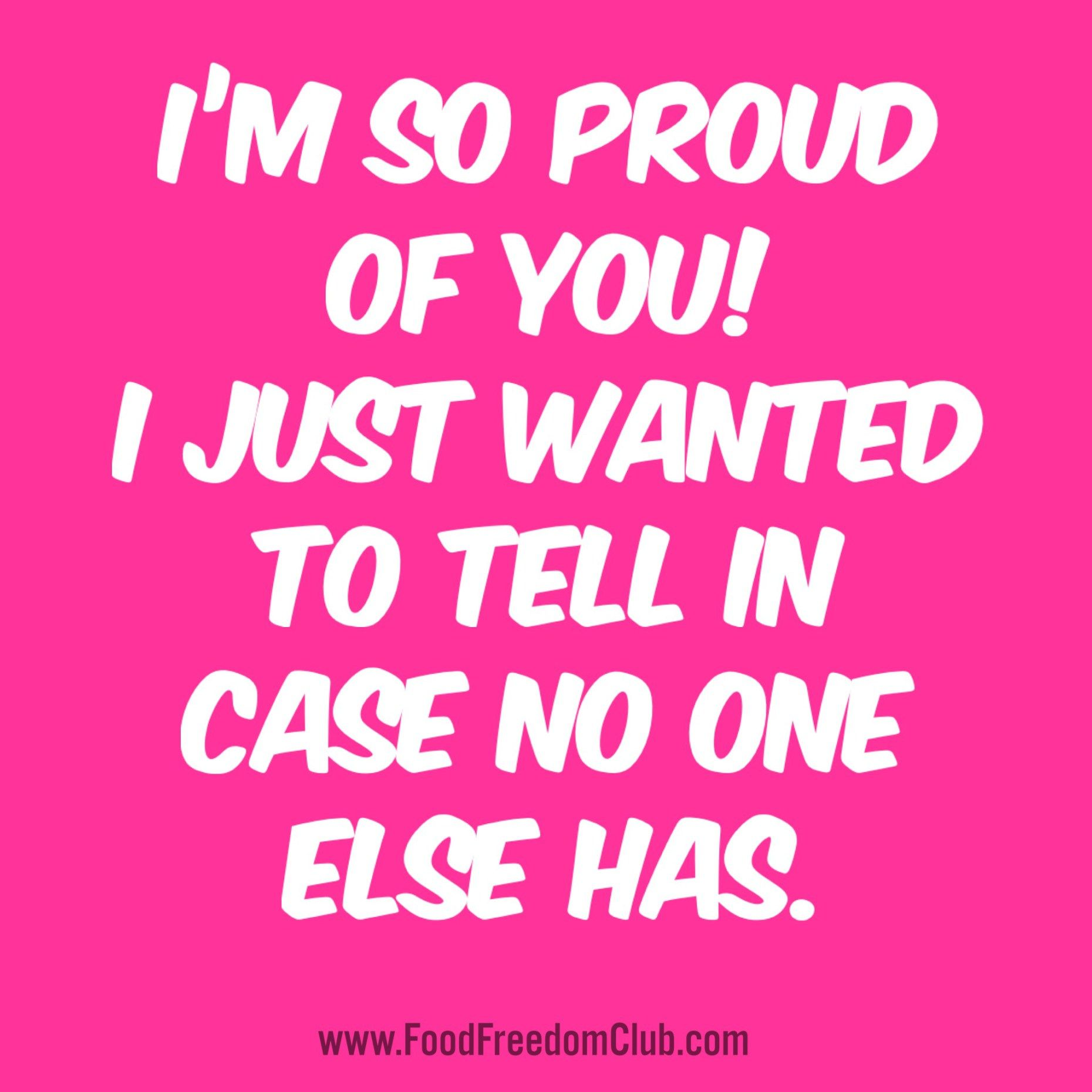 I M So Proud Of You I Just Wanted To Tell In Case No One Else Has Ffc Food Proud Of You Quotes Daughter Proud Of You Quotes Words Of Encouragement For