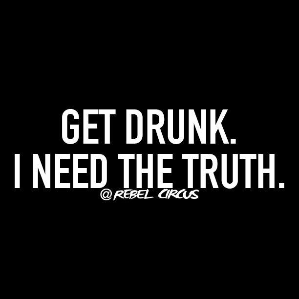 The Truth Flows When Alcohol Does At Rebelcircus Rebelcircus Funny