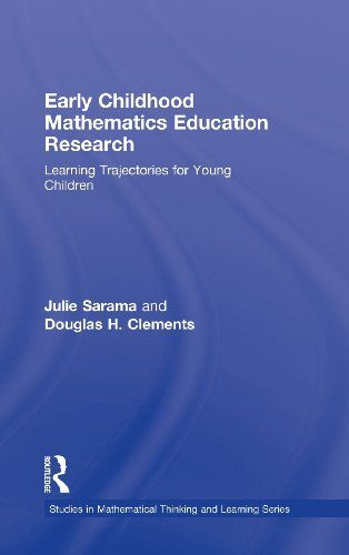 Early childhood mathematics education research : learning trajectories for young children / Julie Sarama and Douglas H. Clements