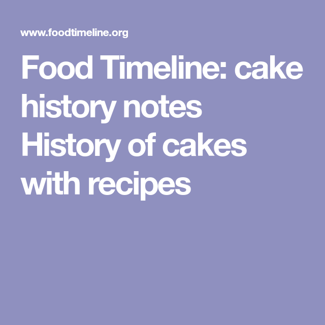 Food Timeline: cake history notes History of cakes with ...